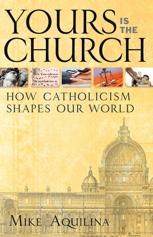 Yours Is the Church by Mike Aquilina