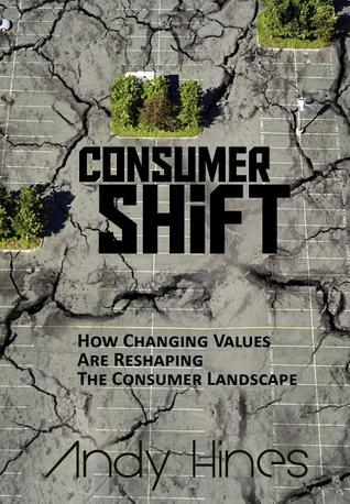 ConsumerShift: How Changing Values Are Reshaping the Consumer Landscape  by  Andy Hines