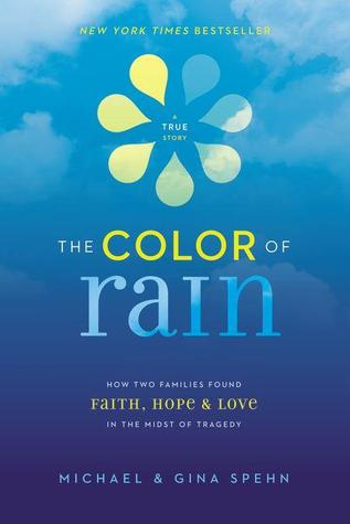The Color of Rain: How Two Families Found Faith, Hope, & Love in the Midst of Tragedy