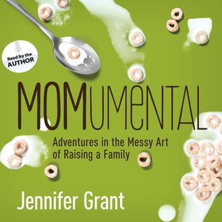MOMumental: Adventures in the Messy Art of Raising a Family