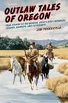Outlaw Tales of Oregon, 2nd: True Stories of the Beaver State's Most Infamous Crooks, Culprits, and Cutthroats