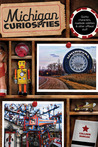 Michigan Curiosities, 3rd: Quirky Characters, Roadside Oddities & Other Offbeat Stuff
