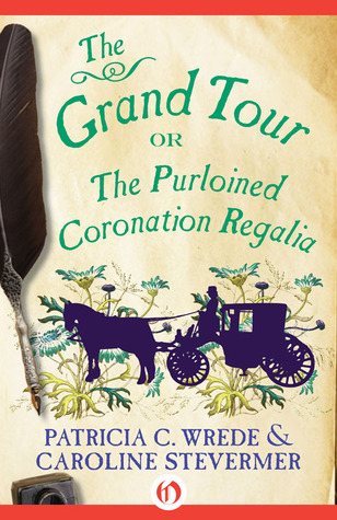  The Grand Tour: or the Purloined Coronation Regalia by Patricia C. Wrede, Caroline Stevermer 