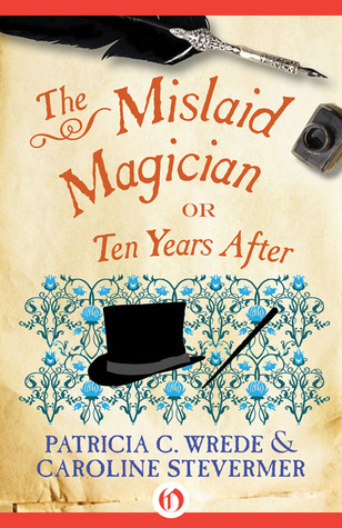 The Mislaid Magician: or Ten Years After by Patricia C. Wrede, Caroline Stevermer