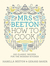 Mrs Beeton's How to Cook: 220 Classic Recipes for the Modern Kitchen