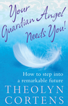 Your Guardian Angel Needs You!: How to Step into a Remarkable Future