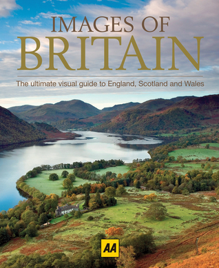 Images of Britain: The Ultimate Visual Guide to England, Scotland and Wales