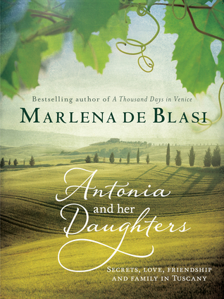 Antonia and Her Daughters: Secrets, Love, Friendship and Family in Tuscany