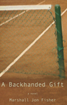 A Backhanded Gift by Marshall Jon Fisher