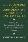 Encyclopedia of the Commemorative Coins of the United States by Anthony Swiatek
