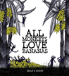 All Monkeys Love Bananas by Sean E Avery
