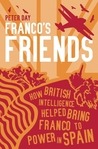 Franco's Friends: How MI6 Helped the Fascists Win Power in Spain