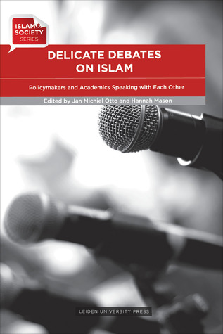 Delicate Debates on Islam: Policymakers and Academics Speaking with Each Other Jan Michiel Otto