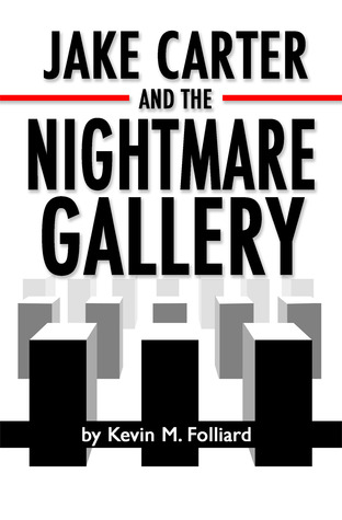 Jake Carter and the Nightmare Gallery by Kevin M. Folliard