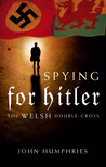 Spying for Hitler: The Welsh Double-Cross