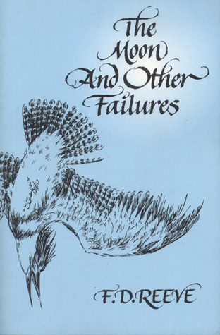 The Moon and Other Failures by F.D. Reeve