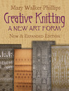 Creative Knitting: A New Art Form. New & Expanded Edition