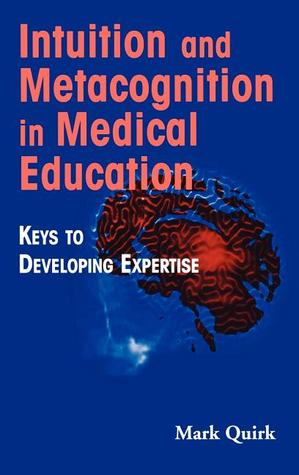 Intuition and Metacognition in Medical Education: Keys to Developing Expertise
