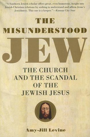 Get The Misunderstood Jew: The Church and the Scandal of the Jewish Jesus by Amy-Jill Levine PDF