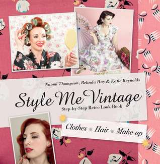 Style Me Vintage: The Complete Guide to Creating a Retro Look: Hair, Make-up, Clothes