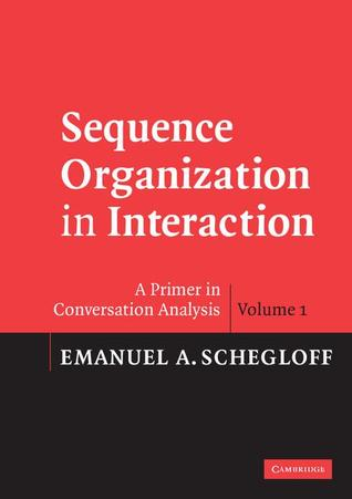 Sequence Organization in Interaction by Emanuel A. Schegloff
