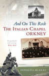 And On This Rock: The Italian Chapel: Orkney
