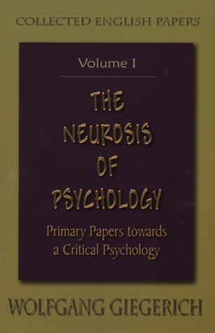 The Neurosis of Psychology: Primary Papers Towards a Critical Psychology - Volume 1