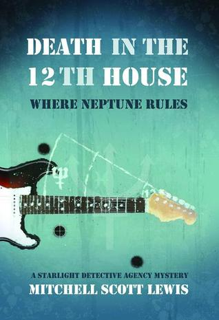 Death in the 12th House: Where Neptune Rules: A Starlight Detective Agency Mystery (Starlight Detective Agency #2)