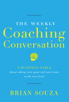 The Weekly Coaching Conversation by Brian Souza