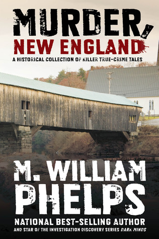 Murder, New England by M. William Phelps