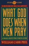 What God Does When Men Pray: A Small-Group Discussion Guide