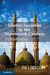 Islamic Societies to the Nineteenth Century: A Global History