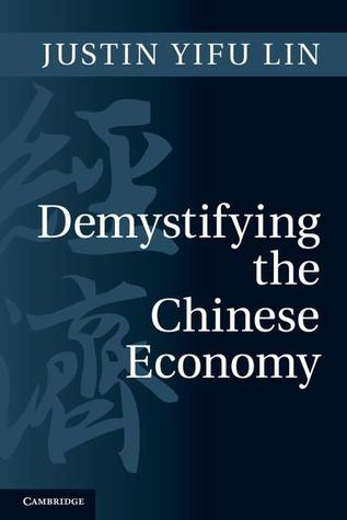 Demystifying the Chinese Economy by Justin Yifu Lin