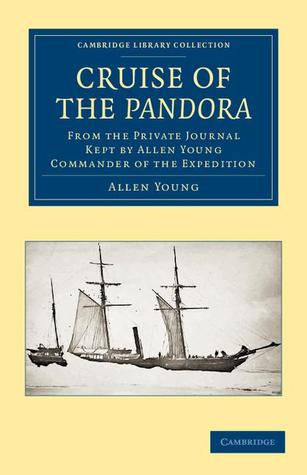 Cruise of the Pandora: From the Private Journal Kept by Allen Young, R.N.R., F.R.G.S., F.R.A.S., Etc., Commander of the Expedition
