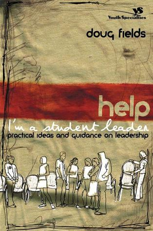 Help! I'm a Student Leader by Doug Fields
