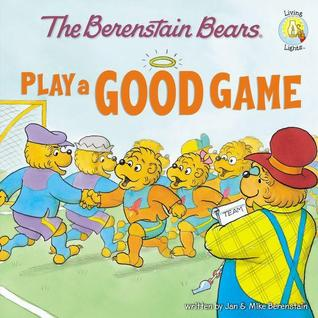 The Berenstain Bears Play a Good Game (The Berenstain Bears Living Lights)