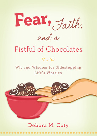 Fear, Faith, and a Fistful of Chocolate by Debora M. Coty