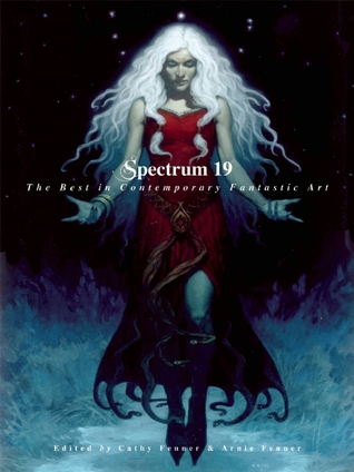 Spectrum 19 : the best in contemporary fantastic art / edited by Cathy Fenner and Arnie Fenner