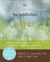 The Mindfulness Workbook for Addiction by Rebecca E. Williams