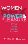 Women, Sex, Power & Pleasure: How Powerful and Pleasurable Living Can Give You the Sex You Want