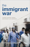 The Immigrant War: A Global Movement against Discrimination and Exploitation