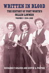 Written in Blood: The History of Fort Worth's Fallen Lawmen, Volume 2, 1910-1928