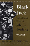 Black Jack: The Life and Times of John J. Pershing