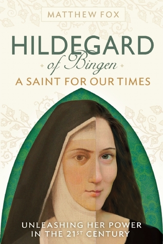 HILDEGARD OF BINGEN: A Saint for Our Times: Herald of the Divine Feminine, Green Prophet, Church Reformer