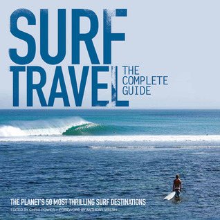 The Complete A to Z of Surf Travel: Ride the Waves of Your Dreams