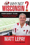 Why Not Wisconsin?: Two Decades of Barry, Bo, Bennett, and Bielema