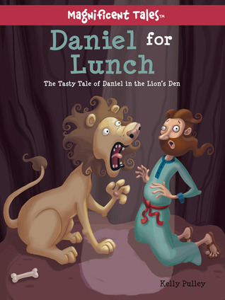 Daniel for Lunch: The Tasty Tale of Daniel in the Lions' Den