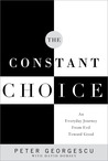 The Constant Choice: An Everyday Journey From Evil Toward Good