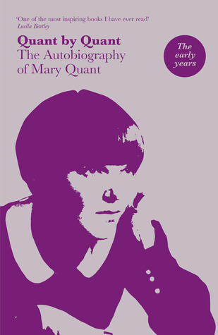 Quant by Quant: The Autobiography of Mary Quant: The Autobiography of Mary Quant