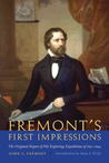 Fremont's First Impressions: The Original Report of His Exploring Expeditions of 1842-1844